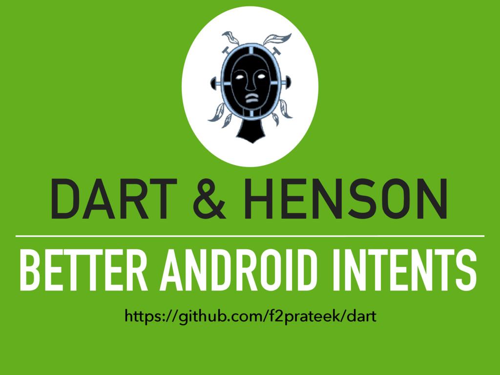 BETTER ANDROID INTENTS DART & HENSON https://gi...
