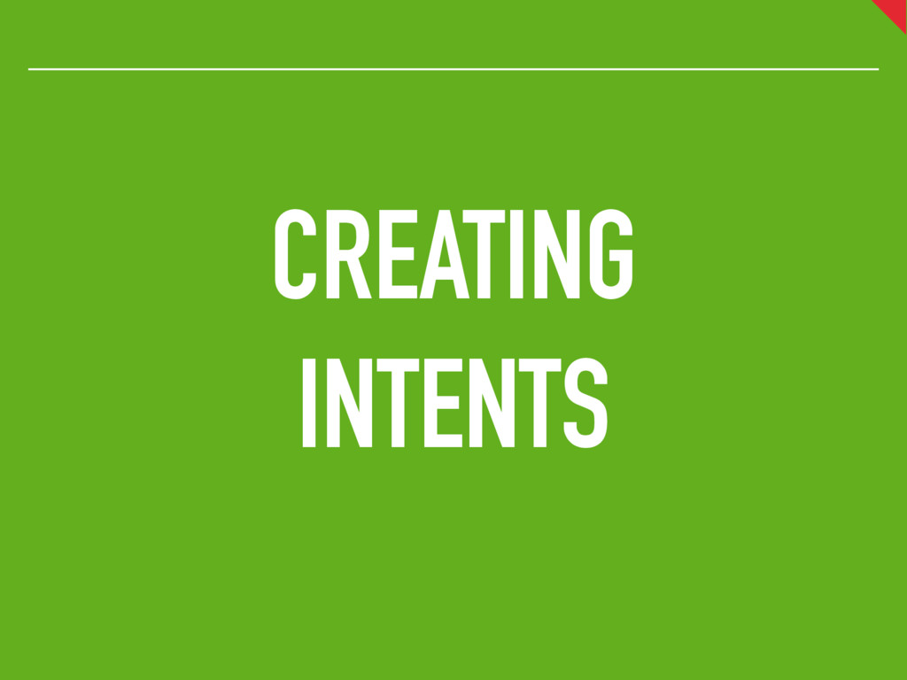 CREATING INTENTS