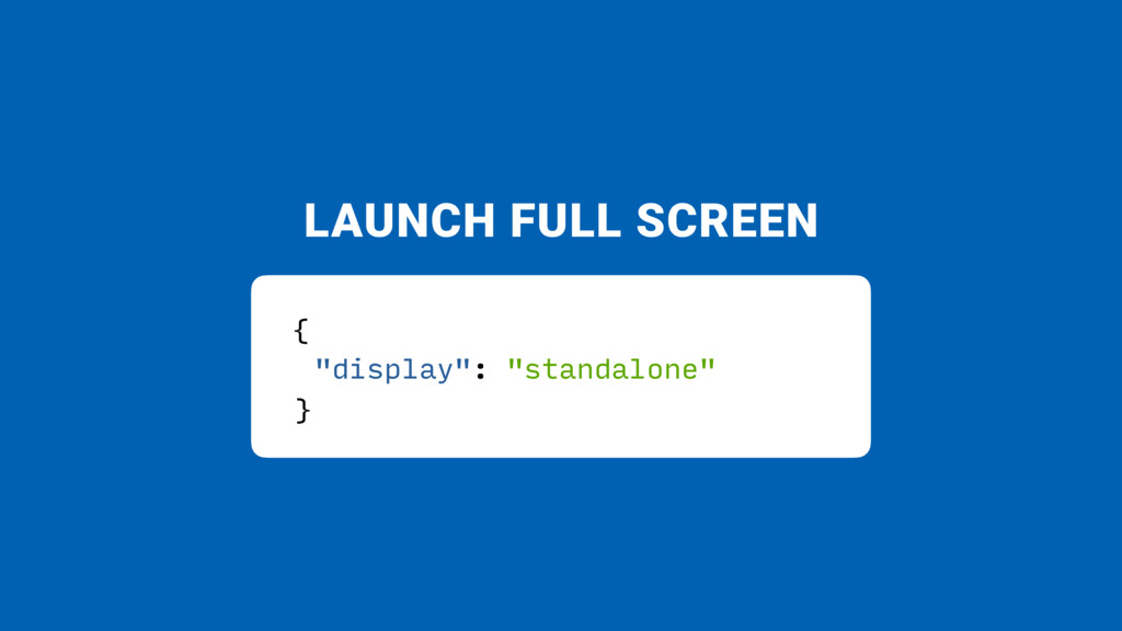 "LAUNCH FULL SCREEN { ""display"": ""standalone"" }"