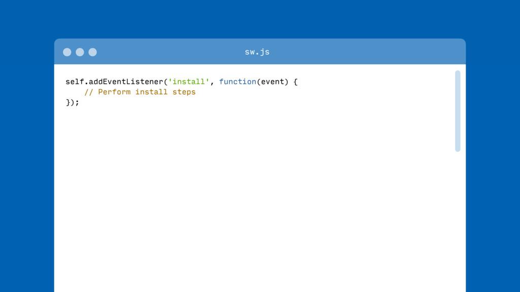 self.addEventListener('install', function(event...