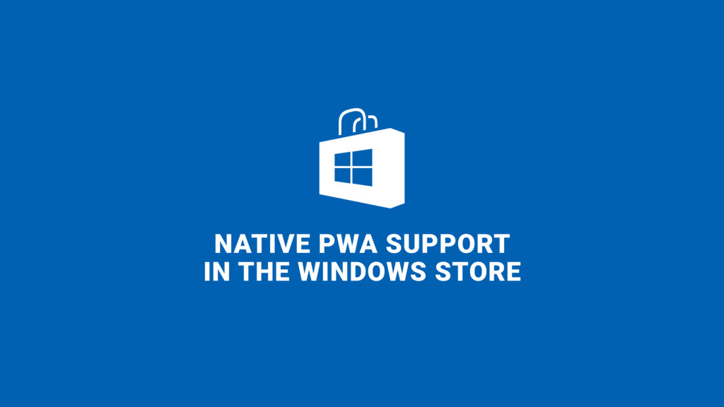 NATIVE PWA SUPPORT 