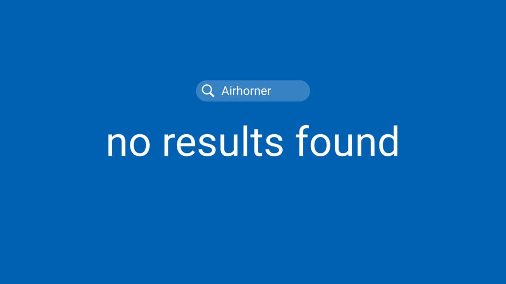 Airhorner no results found
