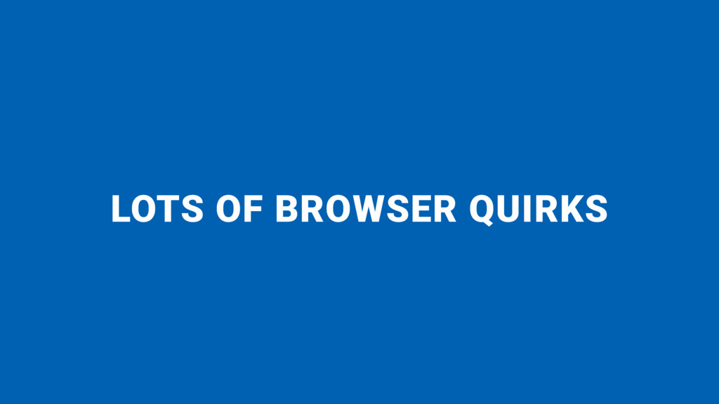 LOTS OF BROWSER QUIRKS