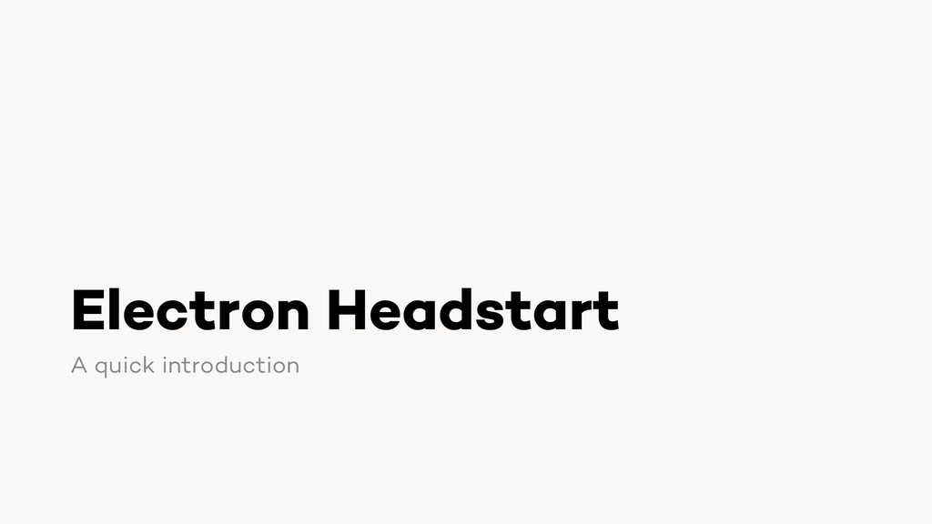 Electron Headstart A quick introduction