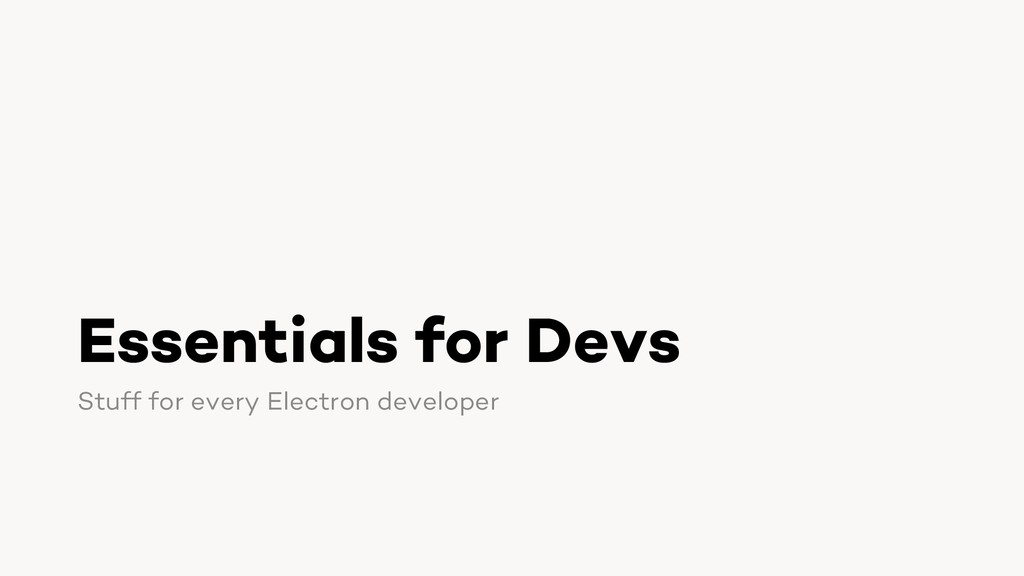 Essentials for Devs Stuff for every Electron de...