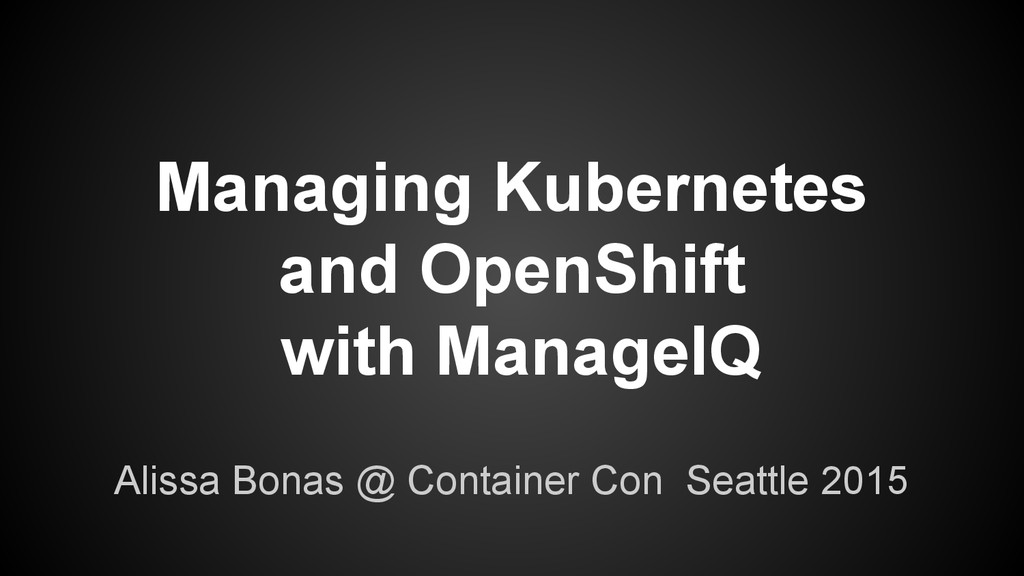 Managing Kubernetes and OpenShift with ManageIQ...