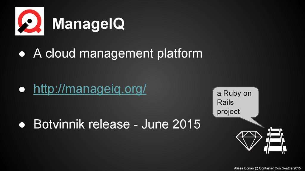 ManageIQ ● A cloud management platform ● http:/...