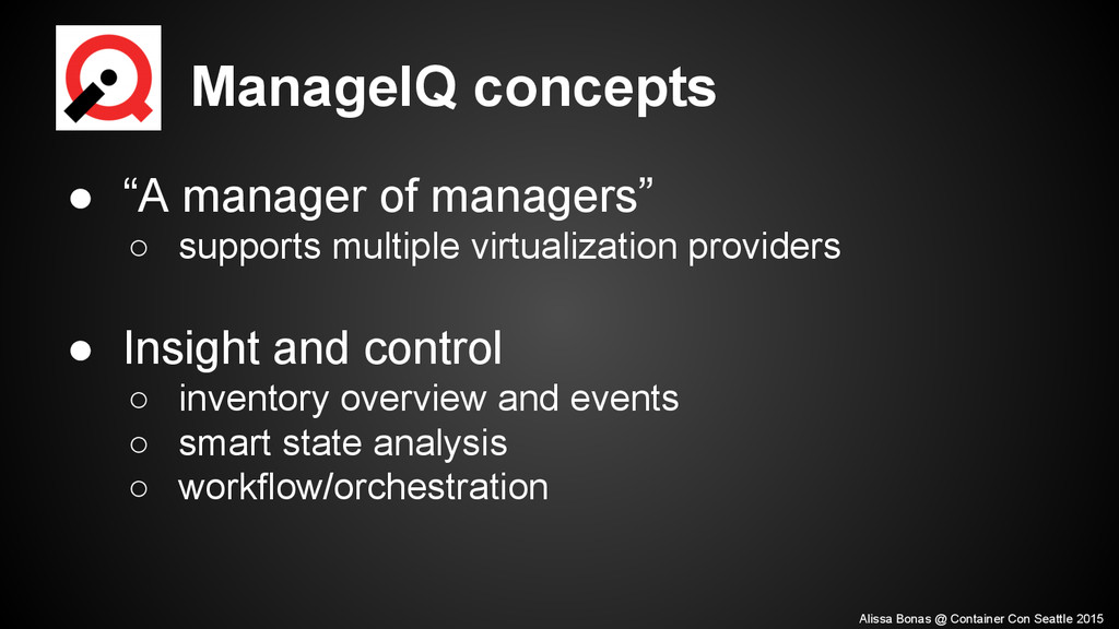 """ManageIQ concepts ● """"A manager of managers"""" ○ s..."""