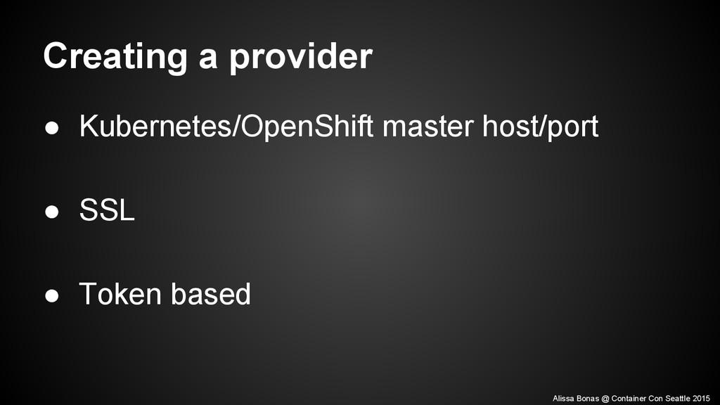 Creating a provider ● Kubernetes/OpenShift mast...