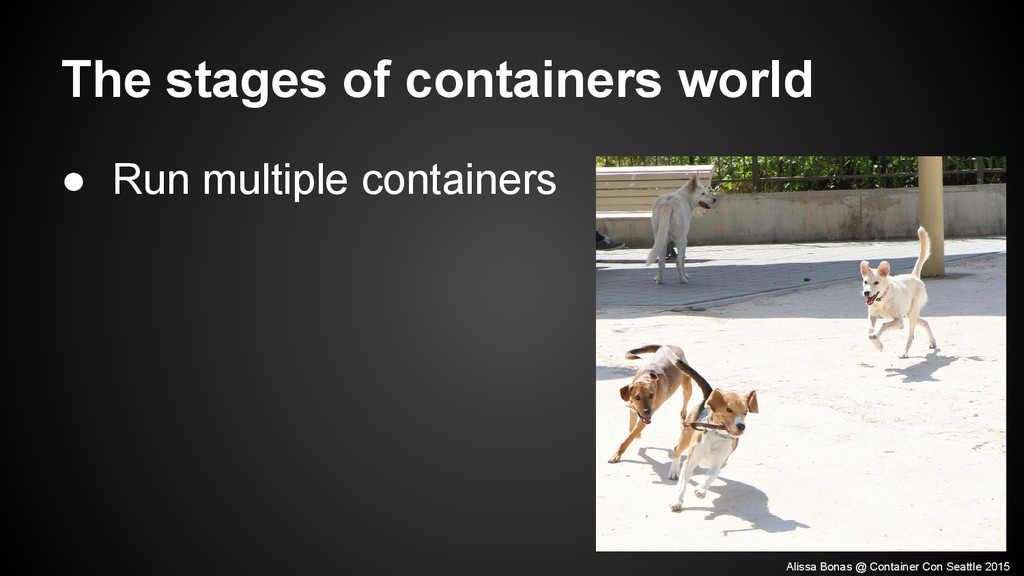 The stages of containers world ● Run multiple c...