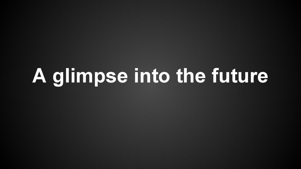 A glimpse into the future
