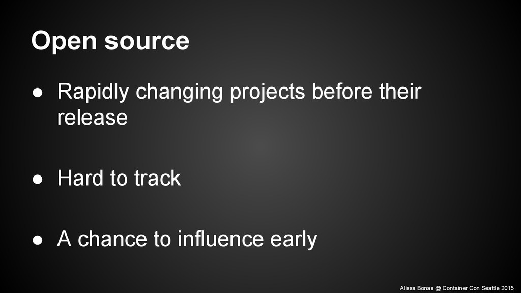 Open source ● Rapidly changing projects before ...