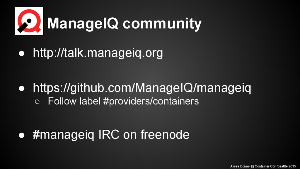 ManageIQ community ● http://talk.manageiq.org ●...
