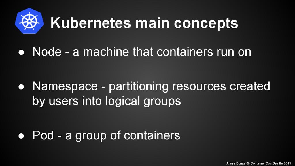 Kubernetes main concepts ● Node - a machine tha...