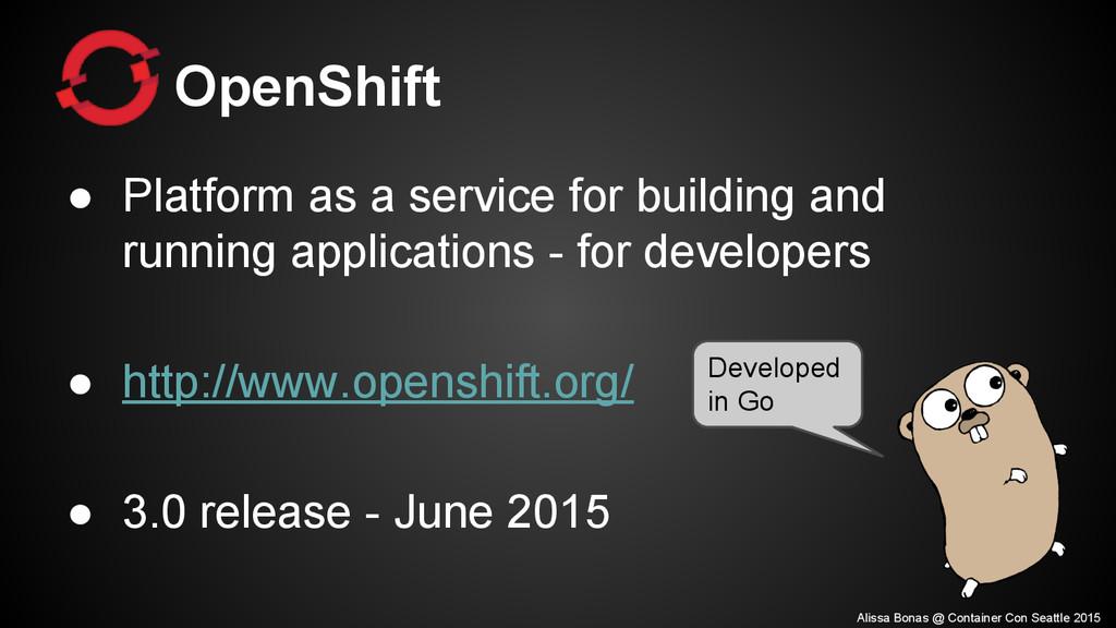 OpenShift ● Platform as a service for building ...
