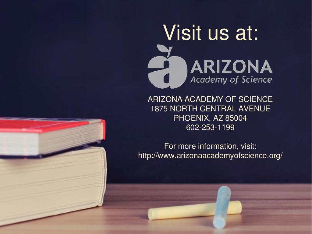 Visit us at: ARIZONA ACADEMY OF SCIENCE 1875 NO...