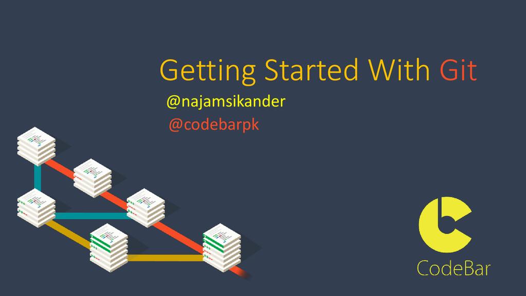 Getting Started With Git @najamsikander @codeba...
