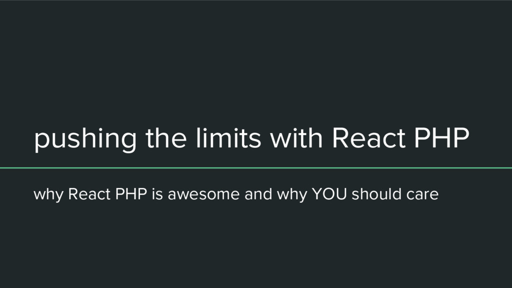 pushing the limits with React PHP why React PHP...