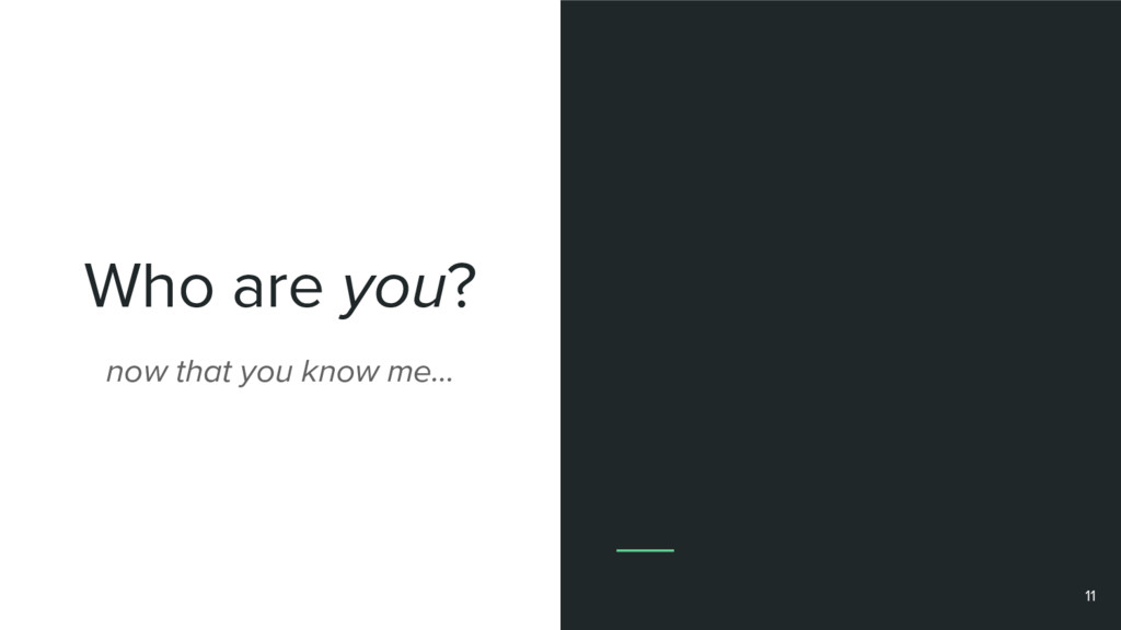 Who are you? 11 now that you know me…