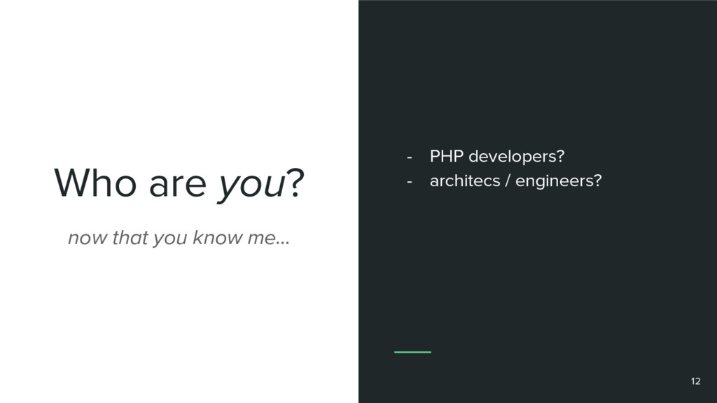 Who are you? 12 now that you know me… - PHP dev...