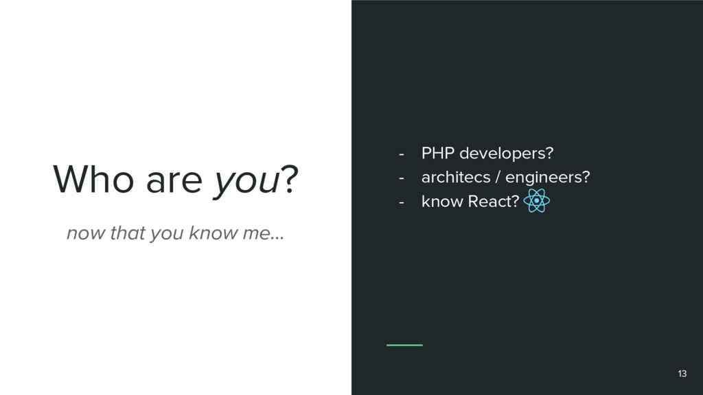 Who are you? 13 now that you know me… - PHP dev...