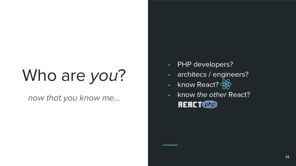 Who are you? 14 now that you know me… - PHP dev...