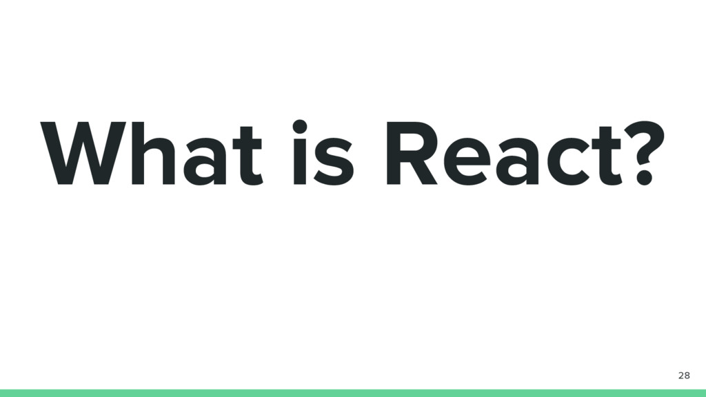 What is React? 28
