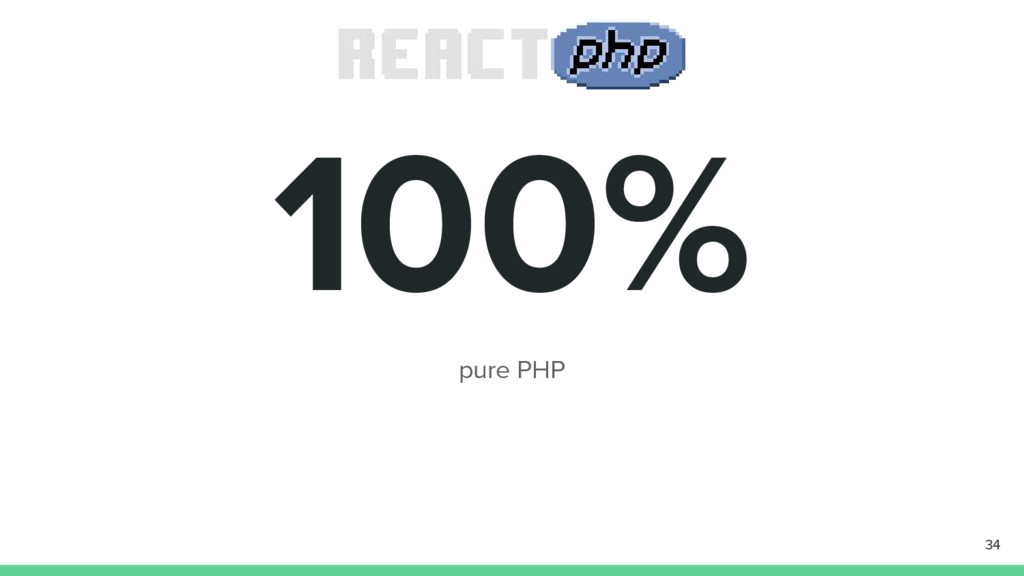 100% pure PHP 34