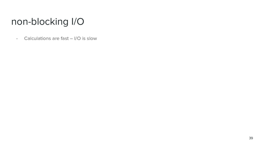 non-blocking I/O 39 - Calculations are fast – I...