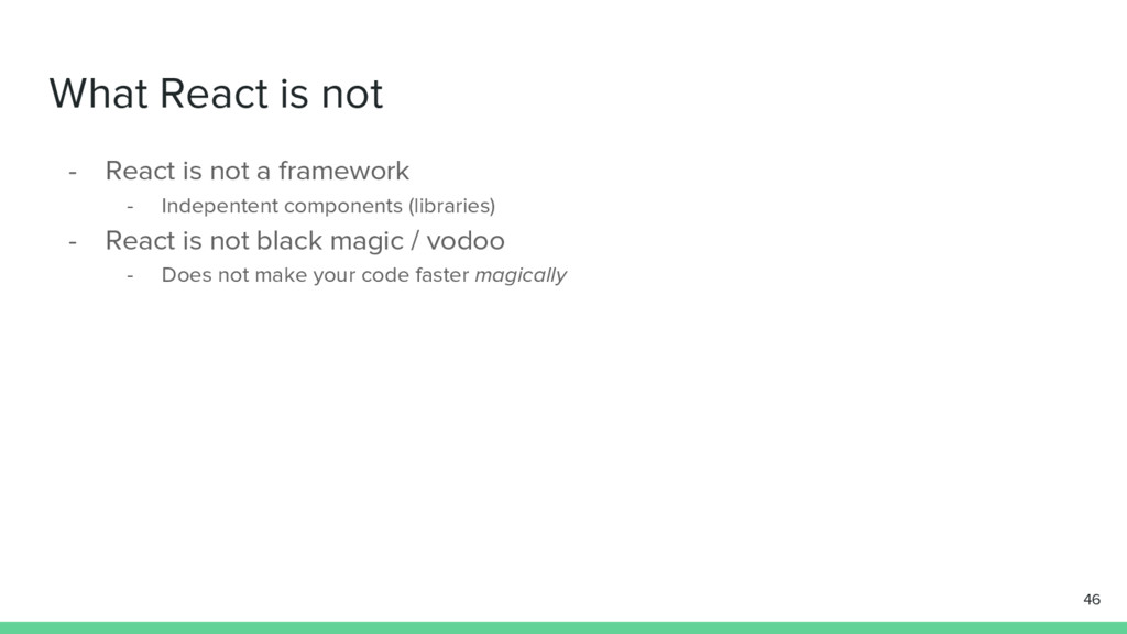 What React is not - React is not a framework - ...