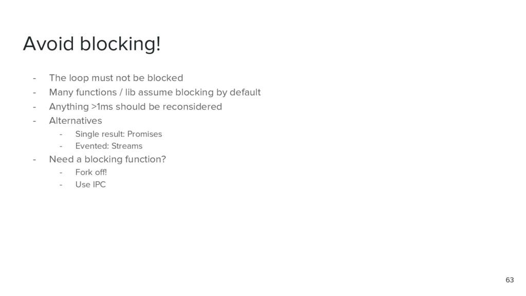 Avoid blocking! - The loop must not be blocked ...