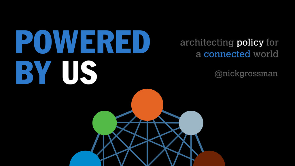 @nickgrossman POWERED BY US architecting policy...