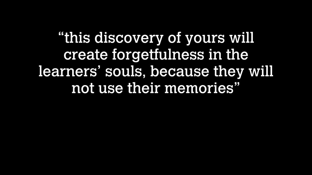 """""""this discovery of yours will create forgetfuln..."""