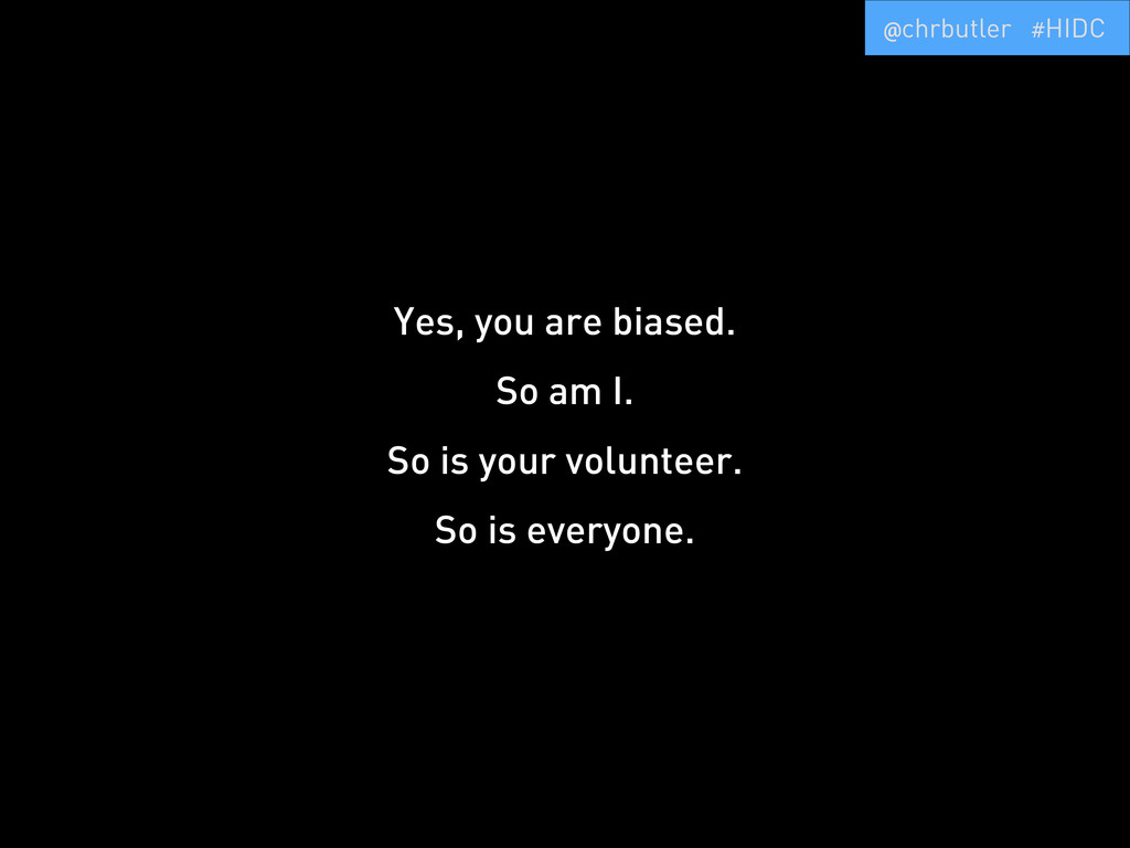 Yes, you are biased. So am I. So is your volunt...