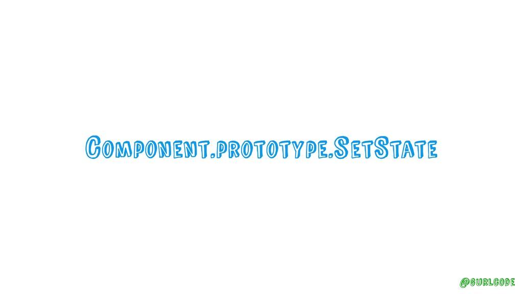 @gurlcode Component.prototype.setState