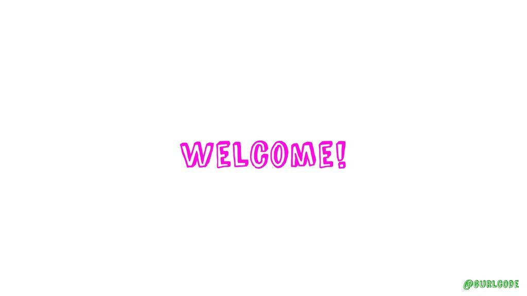 Welcome! @gurlcode