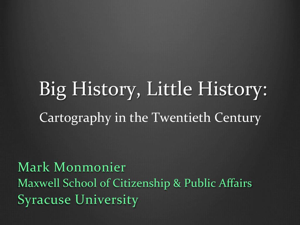 Big History, Little History:  Carto...