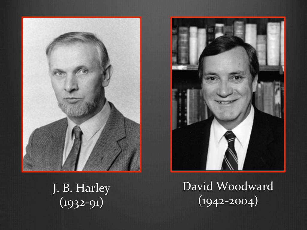 J. B. Harley  (1932-‐91)  David ...