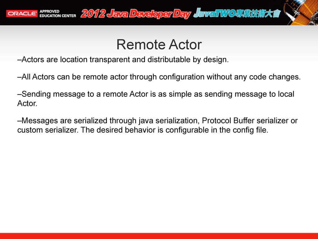Remote Actor –Actors are location transparent a...