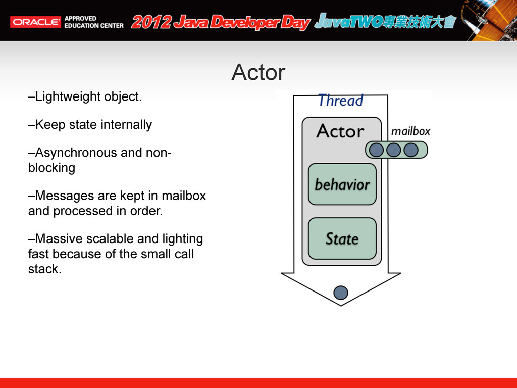 Actor –Lightweight object. –Keep state internal...