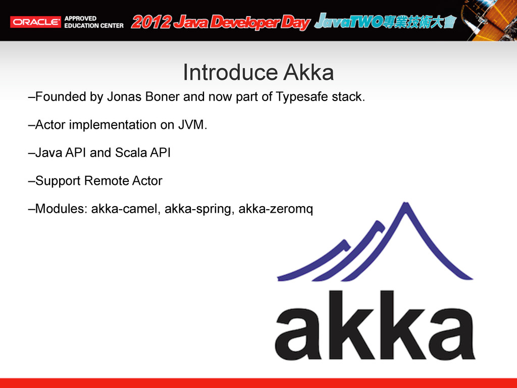 Introduce Akka –Founded by Jonas Boner and now ...