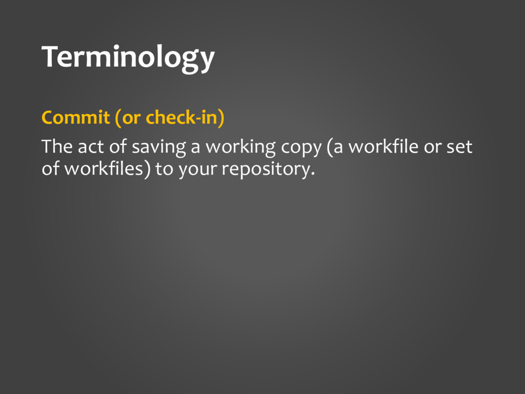 Terminology Commit (or check-in) The act of sav...