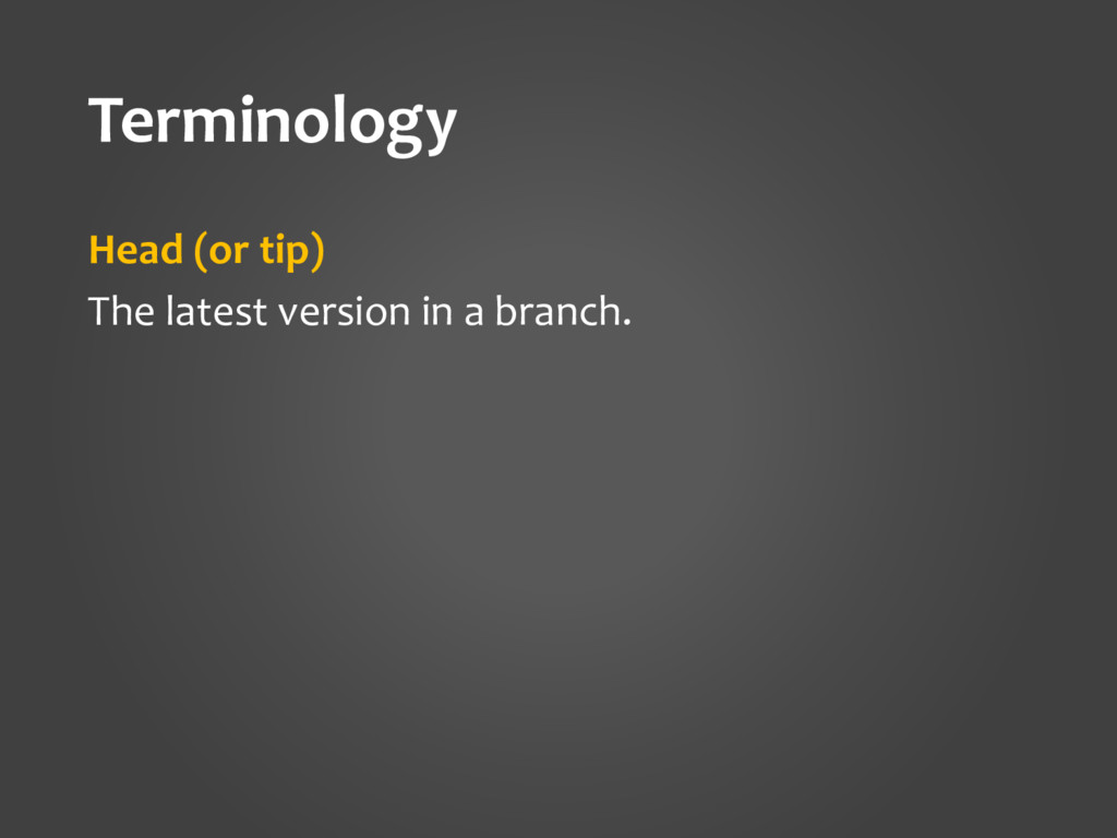 Terminology Head (or tip) The latest version in...
