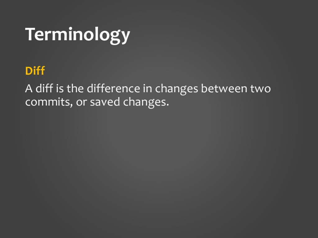 Terminology Diff A diff is the difference in ch...