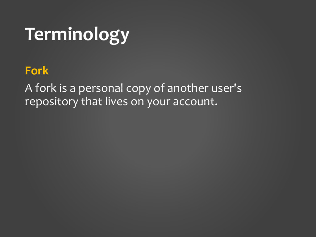 Terminology Fork A fork is a personal copy of a...