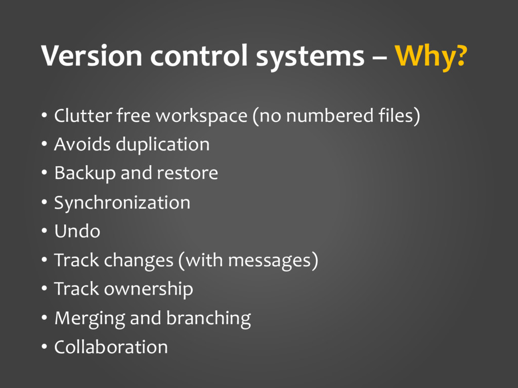 Version control systems – Why? • Clutter free w...