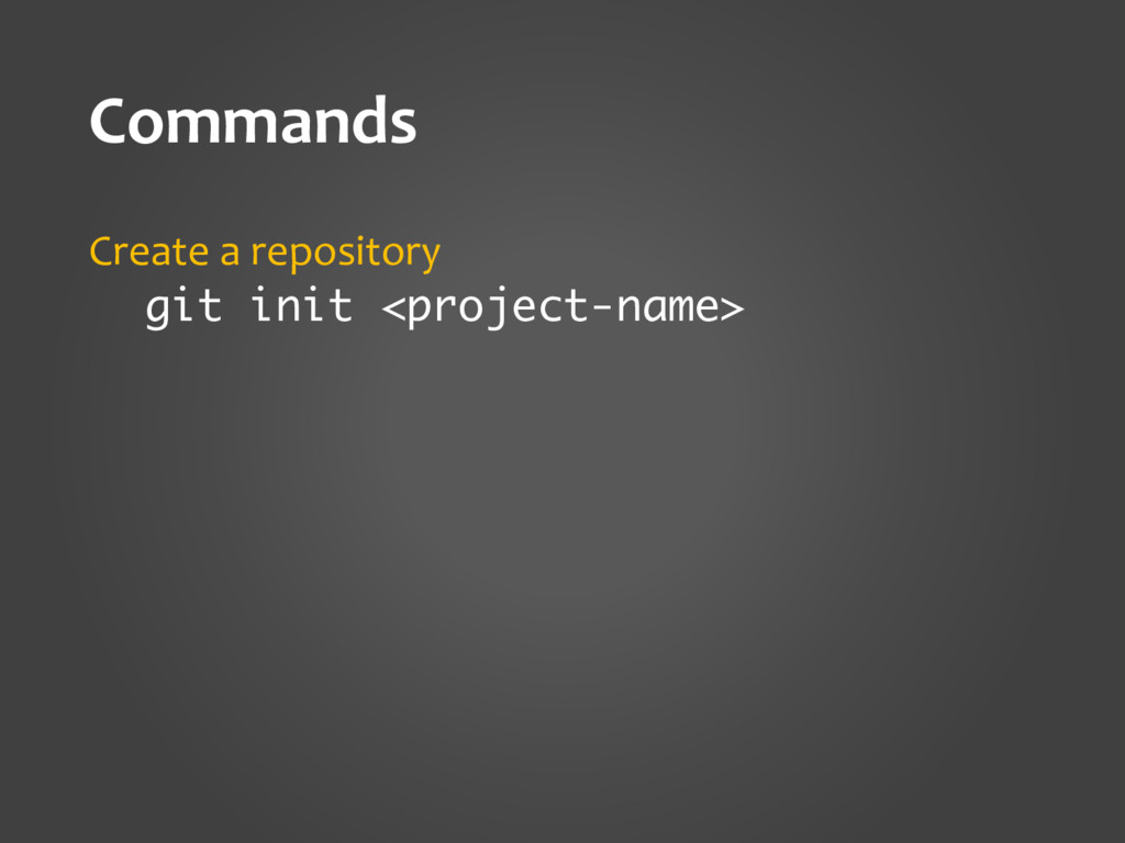 Commands Create a repository git init <project-...