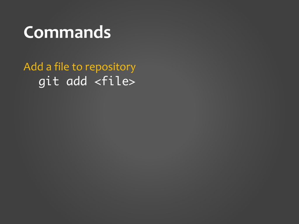 Commands Add a file to repository git add <file>