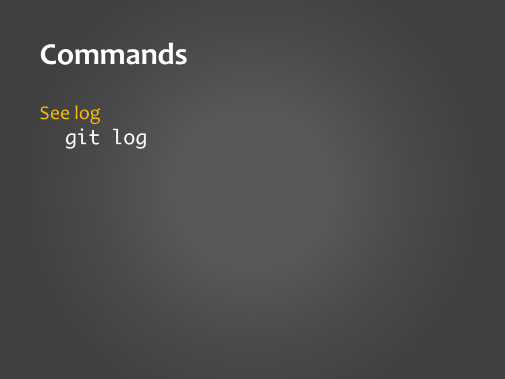 Commands See log git log