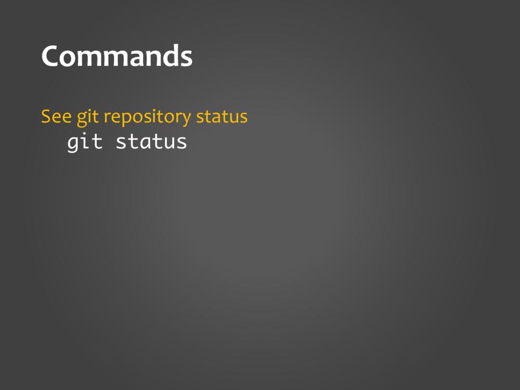 Commands See git repository status git status